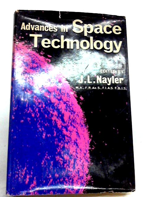 ADVANCES IN SPACE TECHNOLOGY By Nayler, J.L.