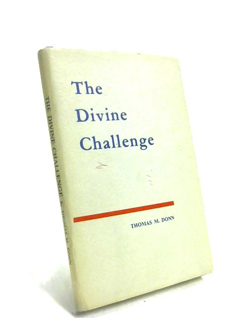 The Divine Challenge being a metrical paraphrase of the Book of Job in four-line stanzas by Thomas M Donn