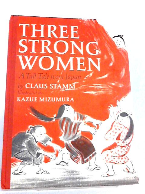 Three Strong Women: A Tall Tale From Japan by Stamm, Claus