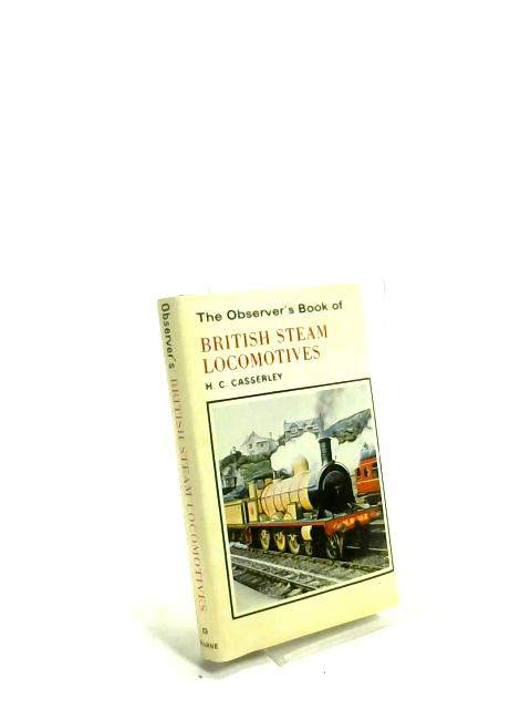 The Observer's Book of British Steam Locomotives. by H. C. Casserley