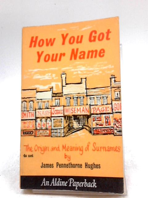 How You Got Your Name: The origin and Meaning of Surnames by James Pennethorne Hughes