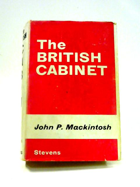 The British Cabinet By John P. Mackintosh