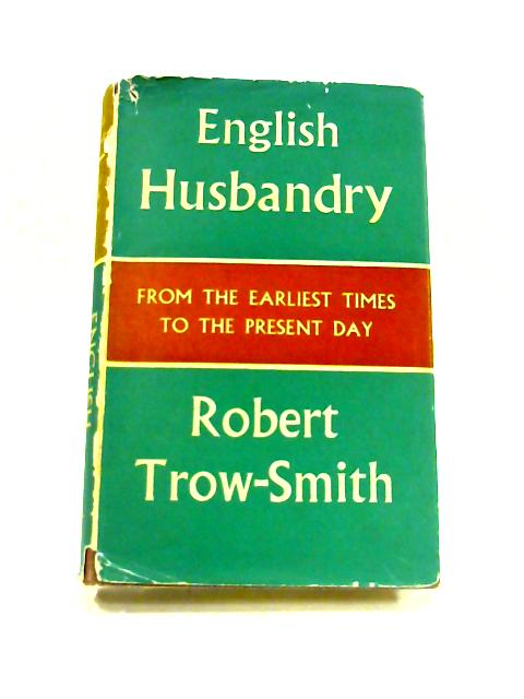 English Husbandry: From the Earliest Times to the Present Day by R. Trow-Smith