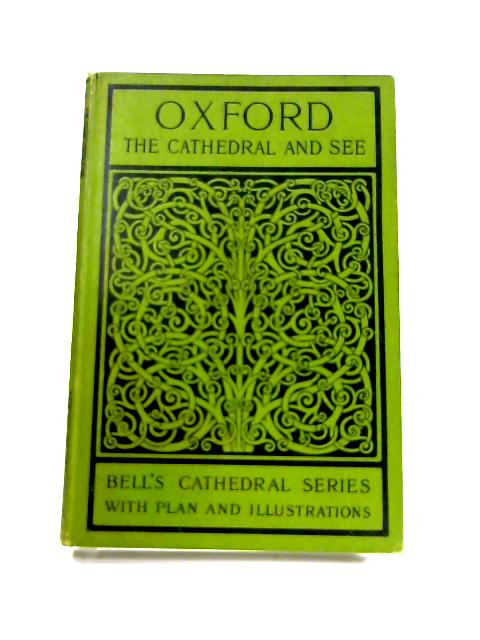 The Cathedral Church of Oxford: A Description of its Fabric and a Brief History of the Episcopal See By Percy Dearmer