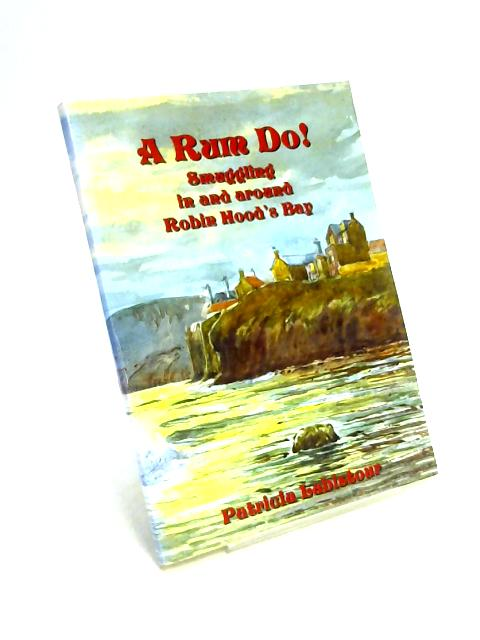 A Rum Do!: Smuggling in and Around Robin Hood's Bay by Patricia Labistour