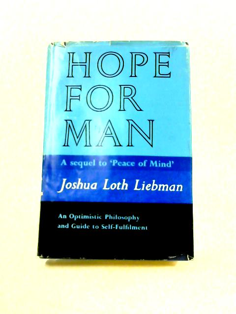 Hope for Man: An Optimistic Philosophy and Guide to Self-Fulfilment by J.L. Liebman