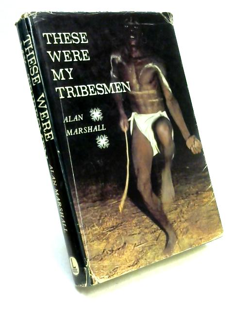 These Were My Tribesmen by Alan Marshall