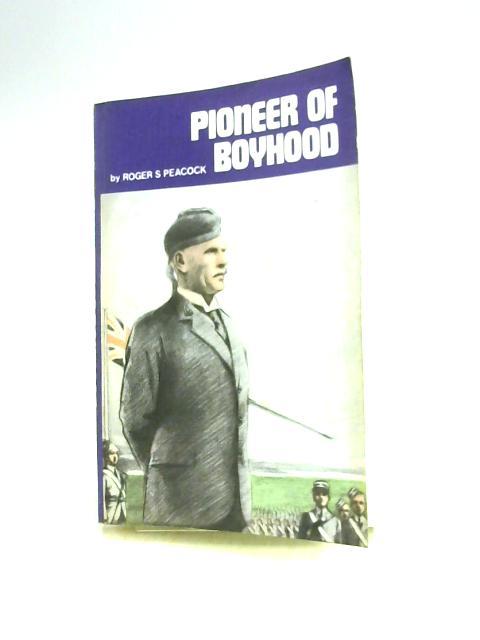 Pioneer of Boyhood by Roger S. Peacock
