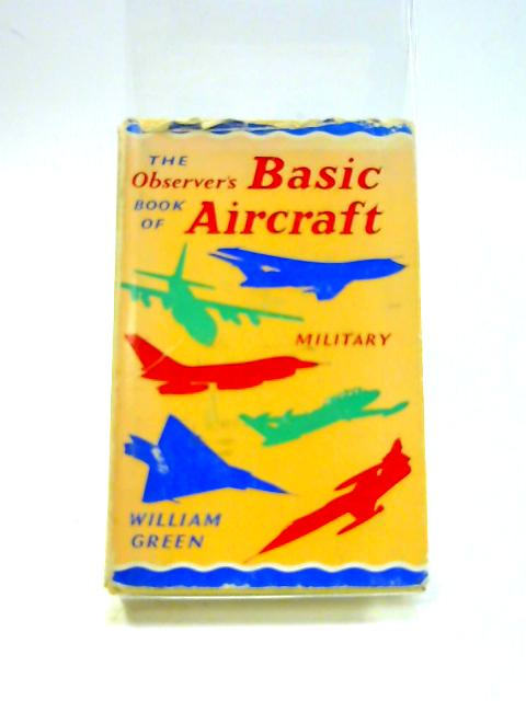 The Observer's Basic Military Aircraft Directory By William Green
