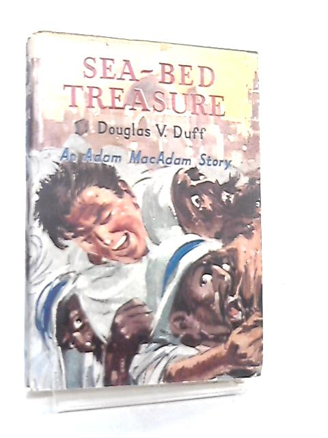 Sea-Bed Treasure, An Adam Macadam Story by Douglas Valder Duff