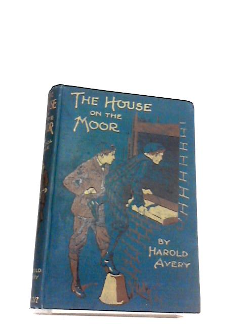 The House on the Moor - A School Tale by Avery, Harold
