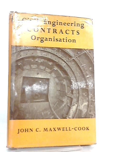 Civil Engineering Contracts Organisation by John C. Maxwell-Cook