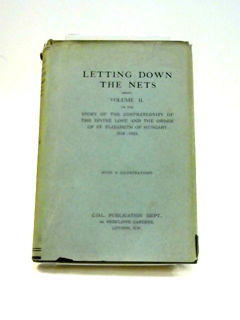 Letting Down The Nets: Being Volume II Of The Story Of The Confraternity Of The Divine Love And The Order Of St. Elizabeth Of Hungary 1918-1923 by Anon