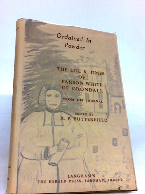Ordained In Powder The Life & Times Of Parson White Of Crondall From His Diary By Unknown