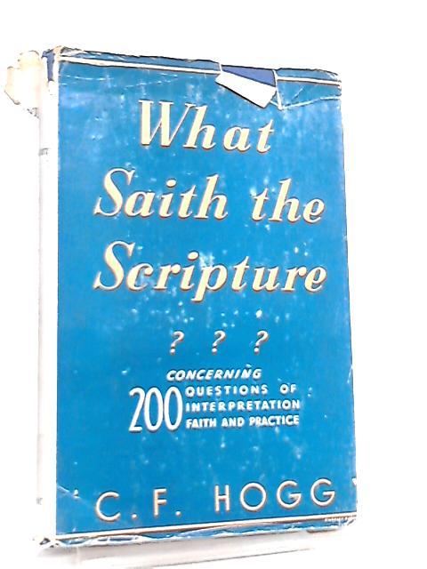 What Saith the Scripture? by C. F. Hogg