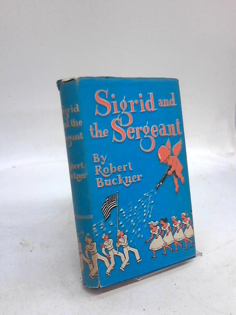 Sigrid and the Sergeant By Robert Buckner