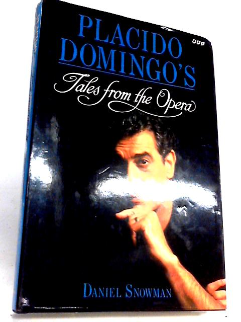 Placido Domingo's Tales from the Opera: Written by Daniel Snowman, 1994 Edition, (First Edition) Publisher: BBC Books [Hardcover] by Daniel Snowman