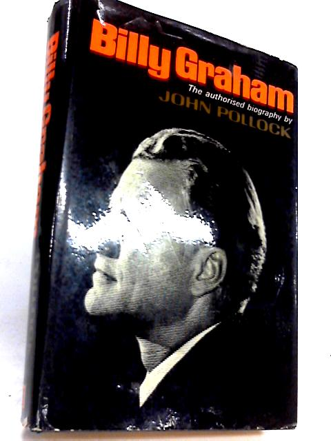 Billy Graham: The authorised biography by Pollock, John Charles