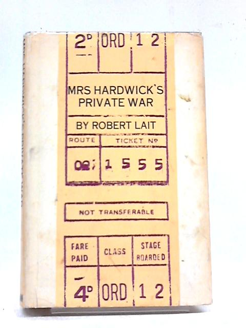 Mrs Hardwick's Private War by Robert Lait