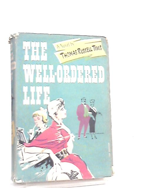 The Well-Ordered Life, A Novel by Thomas R. Tims