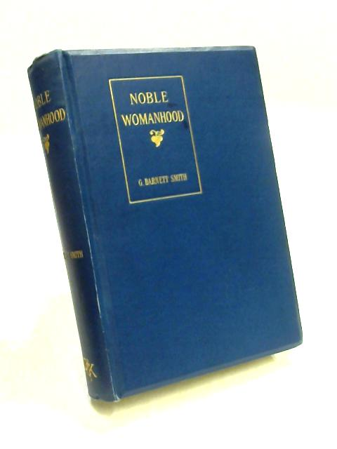 Noble Womanhood: A Series of Biographical Sketches by G. Barnett Smith