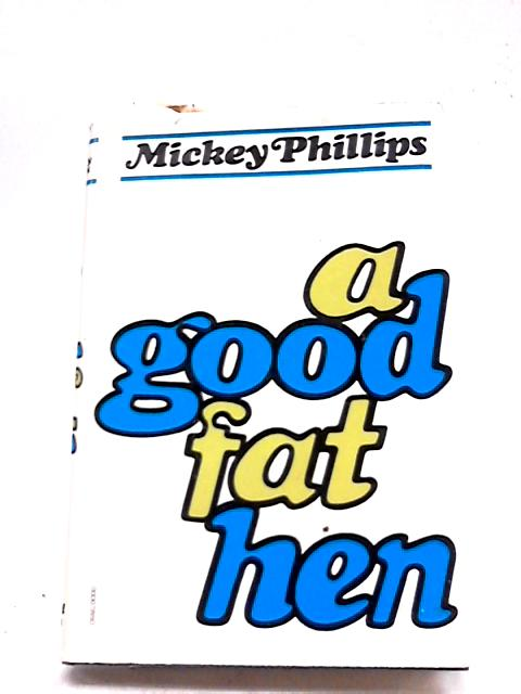 A Good Fat Hen by Mickey Phillips
