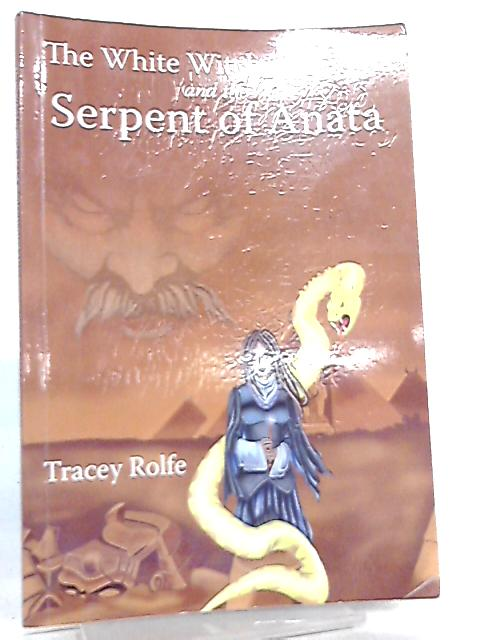 The White Witch of Spiton and the Serpent of Anata, 1 By Tracey Rolfe