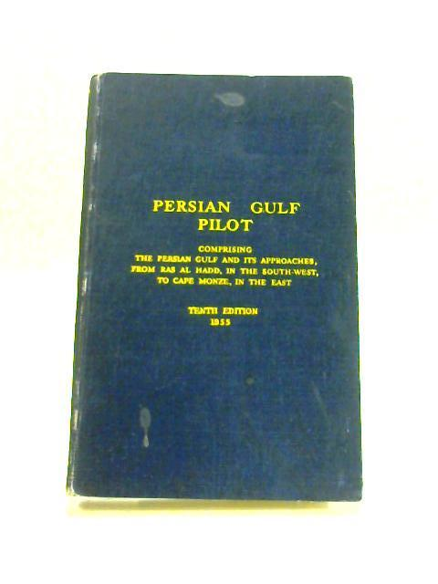 Persian Gulf Pilot: Comprising the Persian Gulf and Its Approaches, from Ras al Hadd, in the South-west, to Cape Monze, in the East; and Supplement No-5-1965, Relating to the Persian Gulf Pilot, Tenth By Anon