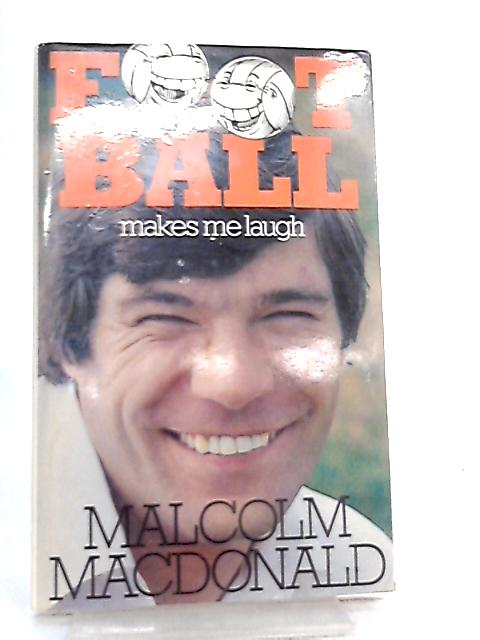 Football Makes Me Laugh by Malcolm MacDonald