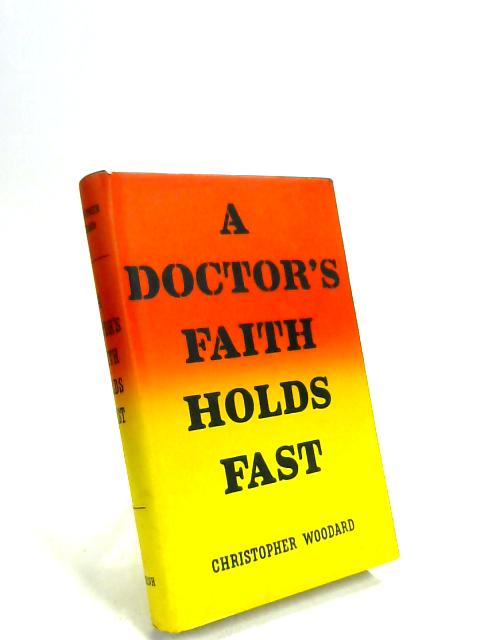 A Doctor's Faith Holds Fast by Christopher Roy Woodard
