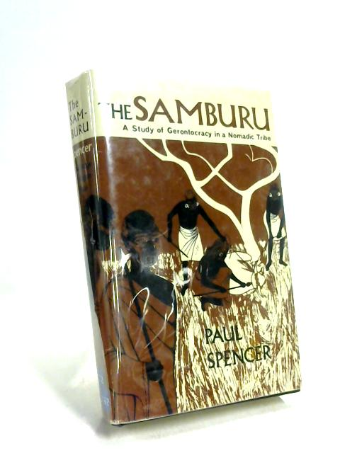 The Samburu: A Study of Gerontocracy in A Nomadic Tribe by Paul Spencer