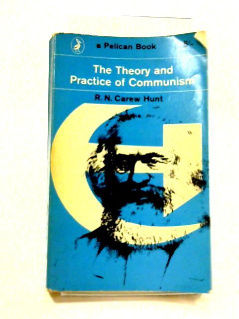 The Theory and Practice of Communism by R.N. Carew Hunt