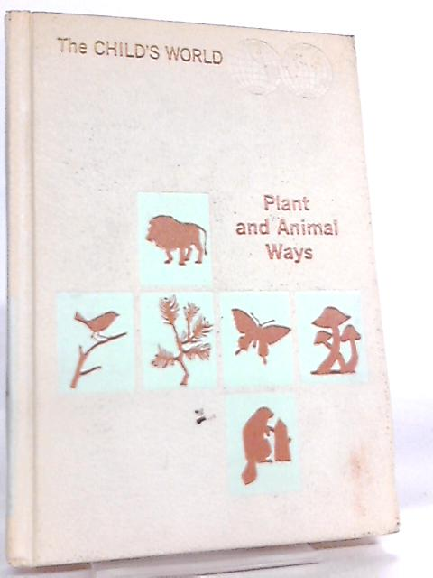 Plant and Animal Ways (The Child's world) by Illa Podendorf