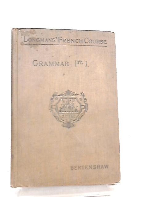 Longmans' French Course Part I by T H. Bertenshaw