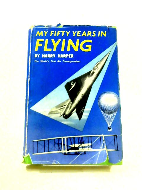 My Fifty Years in Flying By Harry Harper