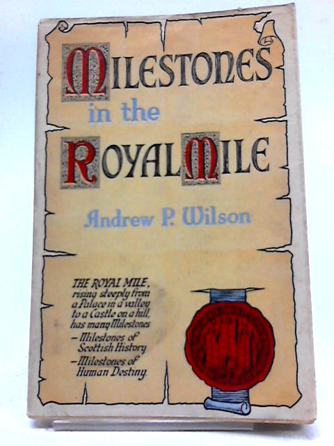 Milestones In The Royal Mile by Andrew P. Wilson