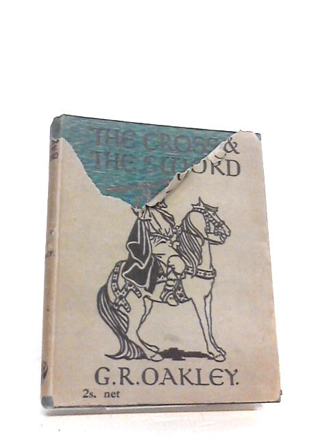 THE CROSS AND THE SWORD: STORIES OF THE ROYAL SOLDIER-SAINTS OF ENGLAND by GEORGE ROBERT OAKLEY
