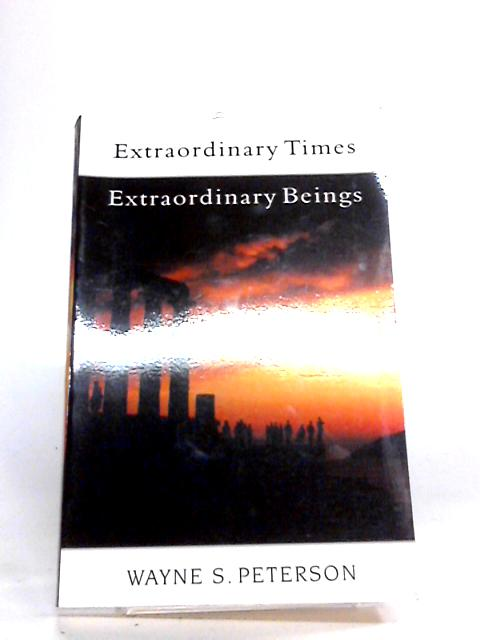 Extraordinary Times, Extraordinary Beings: Experiences of an American Diplomat with Maitreya and the Masters of Wisdom by Peterson, Wayne S