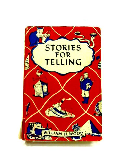 Stories For Telling by William H. Wood