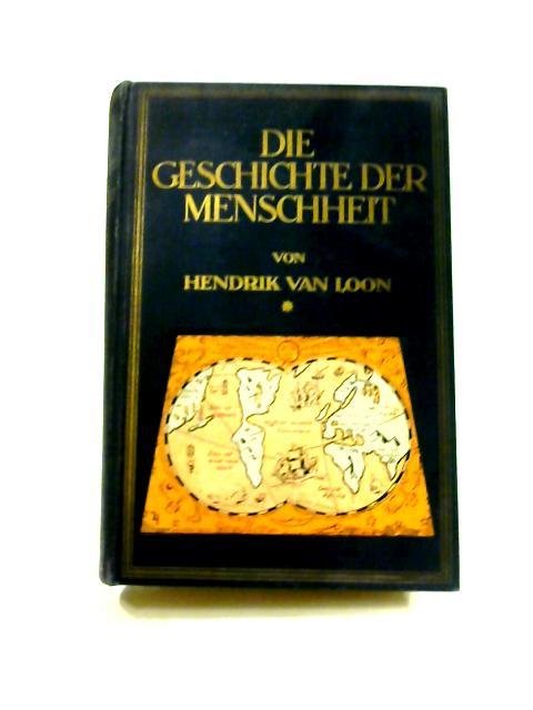 Die Geschichte der Menschheit by Hendrik van Loon