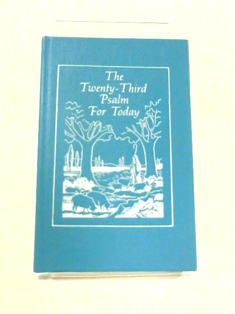 The Twenty Third Psalm for Today by Royal V. Carley