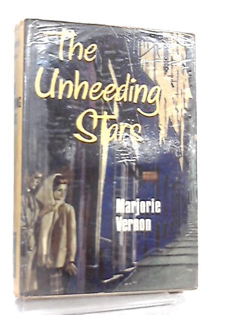 The Unheeding Stars by Marjorie Vernon