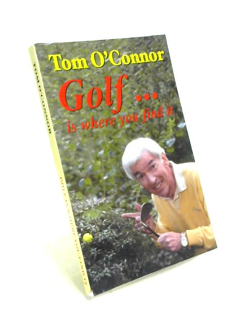 Golf...Is Where You Find It by Tom O'Connor