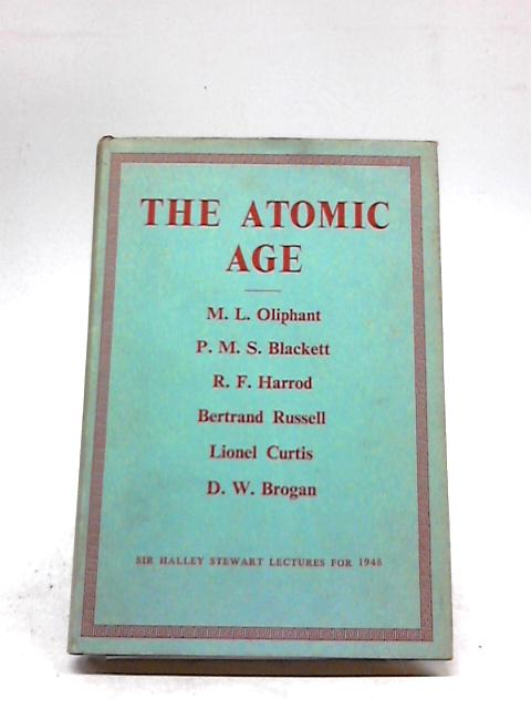The Atomic Age (Sir Halley Stewart Lectures) by M.L Oliphant