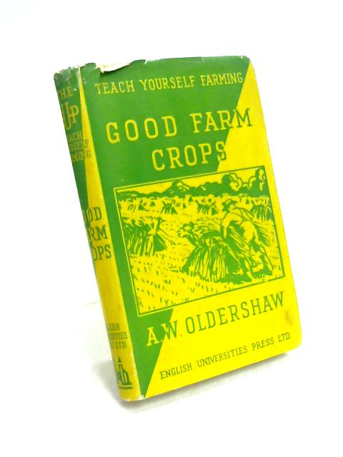 Good Farm Crops By A.W. Oldershaw