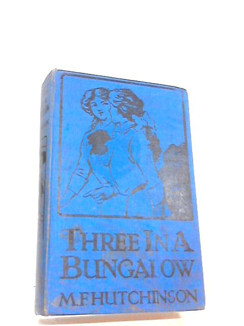 Three in a Bungalow by M.F. Hutchinson