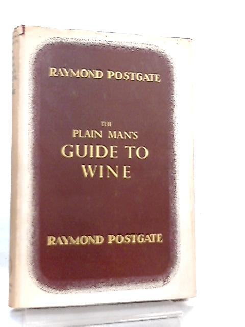 The Plain Man's Guide to Wine by Raymond Postgate