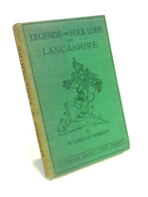 Lancashire (County legend & Folk-Lore) by W. Langley Roberts