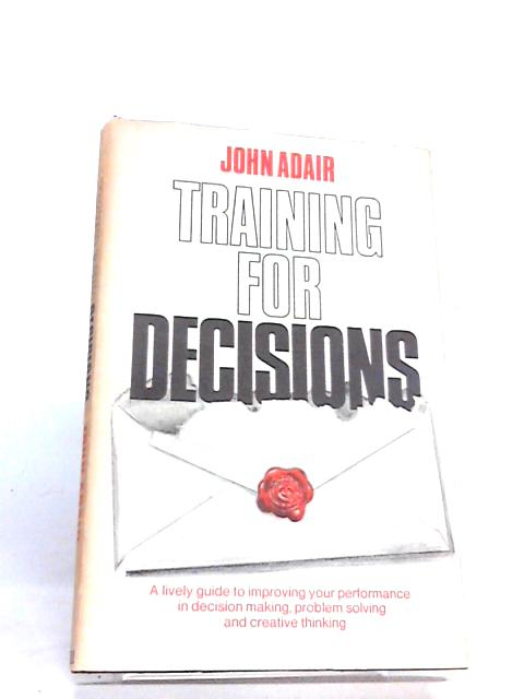 Training for Decisions by John Adair