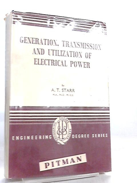 Generation, Transmission and Utilization of Electrical Power by A. T. Starr
